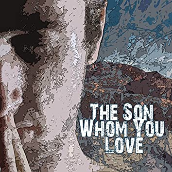 The Son Whom You Love
