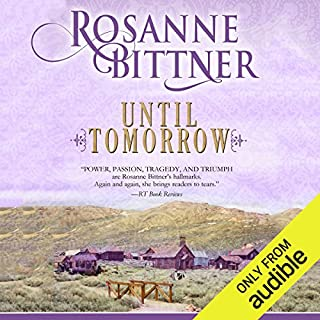 Until Tomorrow                   By:                                                                                                                                 Rosanne Bittner                               Narrated by:                                                                                                                                 Eileen Stevens                      Length: 14 hrs and 8 mins     33 ratings     Overall 4.3