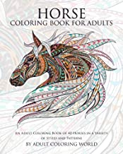 Horse Coloring Book For Adults: An Adult Coloring Book of 40 Horses in a Variety of Styles and Patterns (Animal Coloring B...