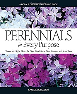 Perennials for Every Purpose: Choose the Right Plants for Your Conditions, Your Garden, and Your Taste (A Rodale Organic Gardening Book)