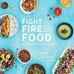 Fight Fire with Food: Cooking for Cancer Prevention by [Susanne  Jakubowski, Kelly  Reeves]