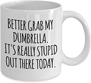 'Better Grab My Dumbrella, It's Really Stupid Out There Today' - Funny Coffee Mug 11oz Ceramic Cup