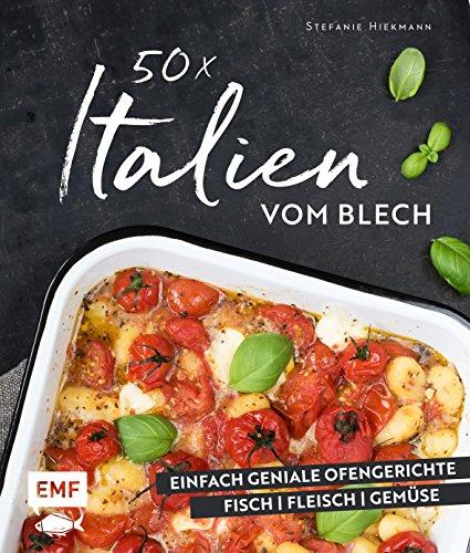 50 x Italien vom Blech: Einfach geniale Ofengerichte - Fisch - Fleisch - Gemüse