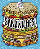 Sandwiches!: More Than You ve Ever Wanted to Know About Making and Eating America s Favorite Food