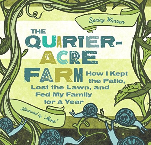 The Quarter-Acre Farm: How I Kept the Patio, Lost the Lawn, and Fed My Family for a Year by [Spring Warren, Jesse Pruet]
