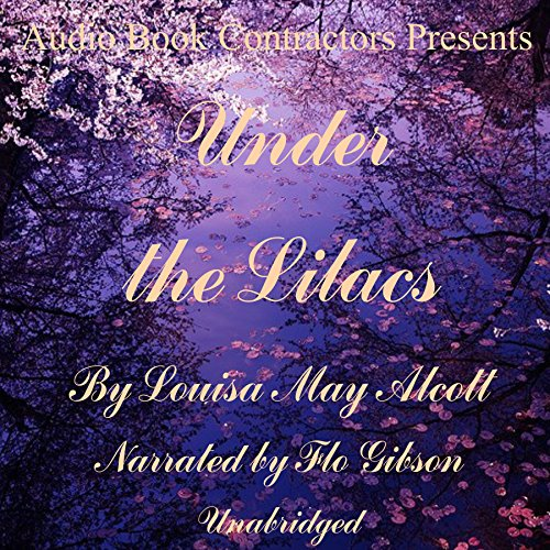 Under the Lilacs                   By:                                                                                                                                 Louisa May Alcott                               Narrated by:                                                                                                                                 Flo Gibson                      Length: 6 hrs and 56 mins     6 ratings     Overall 5.0