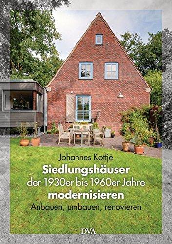 Siedlungshäuser der 1930er bis 1960er Jahre modernisieren: Anbauen, umbauen, renovieren