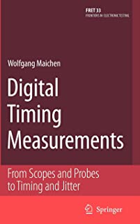 Digital Timing Measurements: From Scopes and Probes to Timing and Jitter (Frontiers in Electronic Testing)