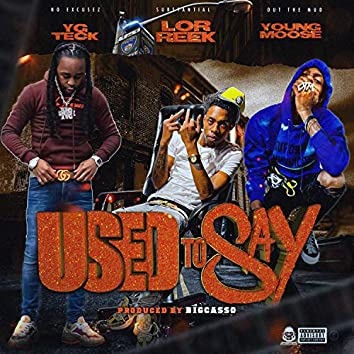 Used To Say (feat. Yg Teck & Young Moose)