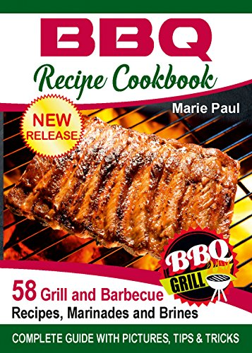 BBQ Recipes Cookbook: 58 Grill and Barbeque Recipes, Marinades and Brines (grilled chicken recipes, smoking meat, franklin bbq, texas bbq, argentine grill, indoor grilling) (English Edition)