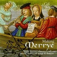 Making Merrye - Joyful Medieval Songs And Dances by Various Artists (2003-02-01)