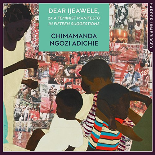 Dear Ijeawele, or A Feminist Manifesto in Fifteen Suggestions cover art