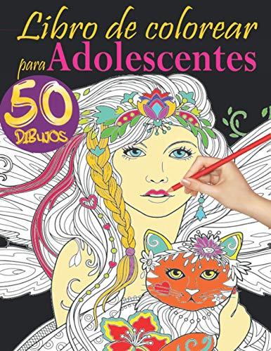 Libro de colorear para adolescentes: El gran libro para colorear para niñas a partir de 12 años con 50 bonitos dibujos para colorear