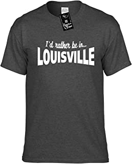 Mens Funny T-Shirt (I'd Rather BE in Louisville (KY State) Unisex Men's Shirt