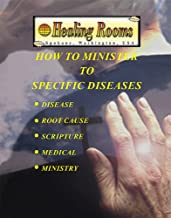 How to Minister to Specific Diseases: Disease, Root Cause, Scripture, Medical, Ministry