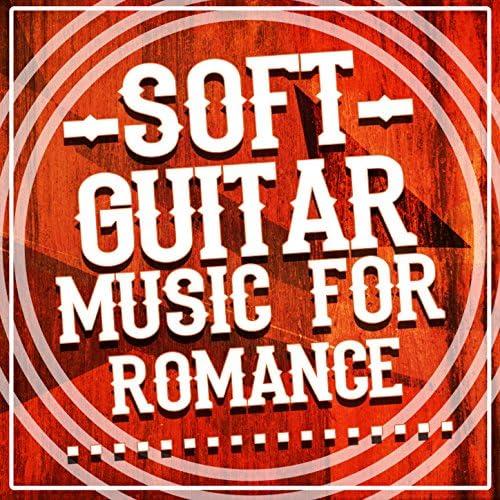 Soft Guitar Music, Las Guitarras Románticas & Romantic Guitar Music