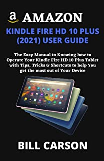 AMAZON KINDLE FIRE HD 10 PLUS (2021) USER GUIDE: The Easy Manual to Knowing how to Operate Your Kindle Fire HD 10 Plus Tab...