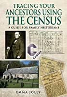 Tracing Your Ancestors Using the Census: A Guide for Family Historians (Family History (Pen & Sword))