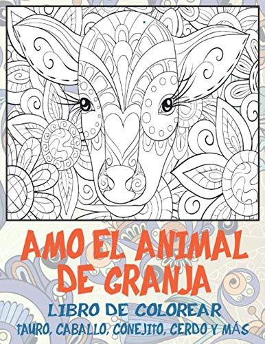 Amo el animal de granja - Libro de colorear - Tauro, Caballo, Conejito, Cerdo y más
