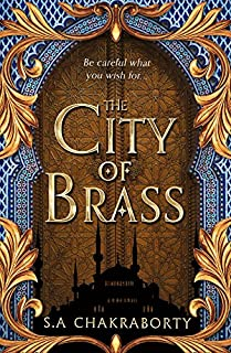 The City of Brass: Escape to a city of adventure, romance, and magic in this thrilling epic fantasy trilogy (The Daevabad ...