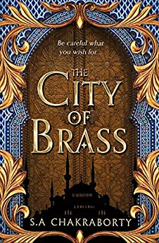 The City of Brass: Escape to a city of adventure, romance, and magic in this thrilling epic fantasy trilogy (The Daevabad Trilogy, Book 1) by [S. A. Chakraborty]