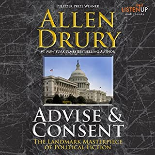 Advise and Consent                   By:                                                                                                                                 Allen Drury                               Narrated by:                                                                                                                                 Allan Robertson                      Length: 33 hrs and 18 mins     139 ratings     Overall 4.5