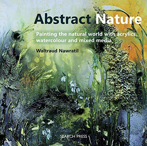 Compare Textbook Prices for Abstract Nature: Painting the natural world with acrylics, watercolour and mixed media Illustrated Edition ISBN 9781782212386 by Nawratil, Waltraud
