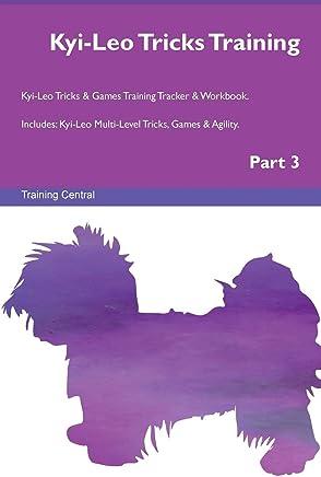 Kyi-Leo Tricks Training Kyi-Leo Tricks & Games Training Tracker & Workbook.  Includes: Kyi-Leo Multi-Level Tricks, Games & Agility. Part 3