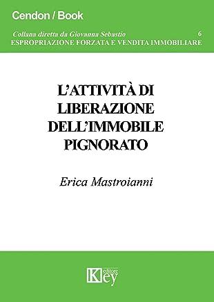 Lattività di liberazione dellimmobile pignorato  (ESPROPRIAZIONE FORZATA E VENDITA IMMOBILIARE Vol. 6)