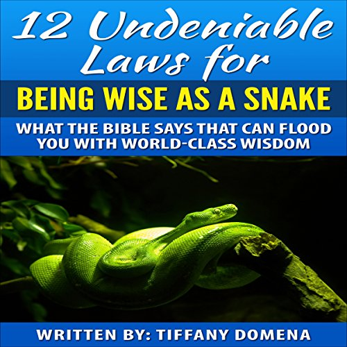12 Undeniable Laws for Being Wise as a Snake audiobook cover art