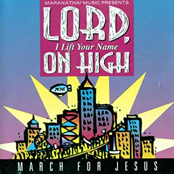 Lord, I Lift Your Name On High - March For Jesus
