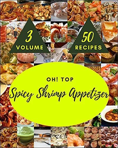 Oh! Top 50 Spicy Shrimp Appetizer Recipes Volume 3: A Timeless Spicy Shrimp Appetizer Cookbook (English Edition)