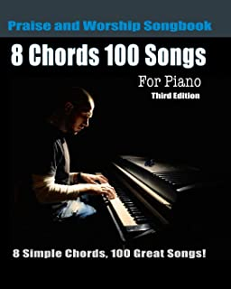 8 Chords 100 Songs Praise and Worship Songbook for Piano: 8