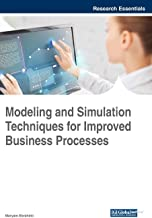 Modeling and Simulation Techniques for Improved Business Processes (Advances in Business Information Systems and Analytics)