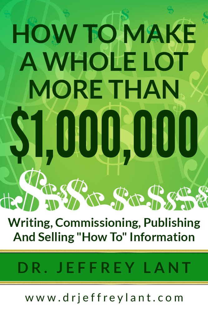 How To Make a Whole Lot More than $1,000, 000 Writing, Commissioning, Publishing and Selling