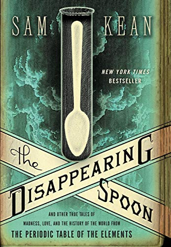 Image of The Disappearing Spoon: And Other True Tales of Madness, Love, and the History of the World from the Periodic Table of the Elements