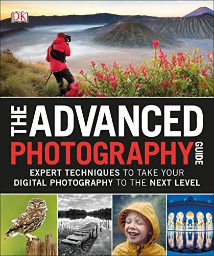 The Advanced Photography Guide: Expert Techniques to Take Your Digital Photography to the Next Level