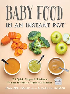 Baby Food in an Instant Pot: 125 Quick, Simple and Nutritious Recipes for Babies, Toddlers and Families