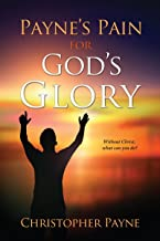 Payne's Pain for God's Glory: Without Christ, what can you do?