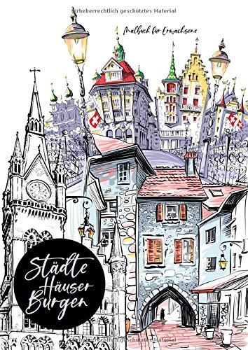 Städte Häuser Burgen Malbuch für Erwachsene: Städte Malbuch Erwachsene | Malbücher für Erwachsene | Malbuch Häuser | Malbuch Landschaften | versch. Stilrichtungen | A4 | 72 S.