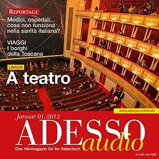 ADESSO Audio - A teatro. 1/2012     Italienisch lernen Audio - Im Theater              Autor:                                                                                                                                 div.                               Sprecher:                                                                                                                                 div.                      Spieldauer: 56 Min.     Noch nicht bewertet     Gesamt 0,0