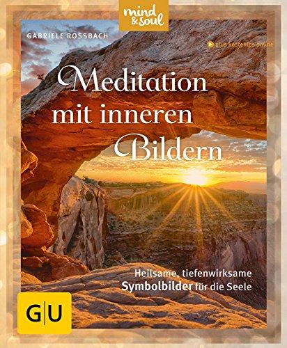 Meditation mit inneren Bildern: Heilsame, tiefenwirksame Symbolbilder für die Seele (GU Multimedia Körper, Geist & Seele)