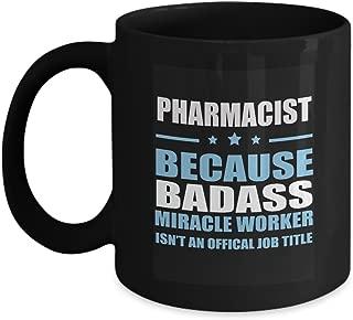 Unique Birthday Mug For PHARMACIST - PHARMACIST Because BADASS - Funny gift For Grandson, Boyfriend On Happy New Year - Black 11oz ceramic cup
