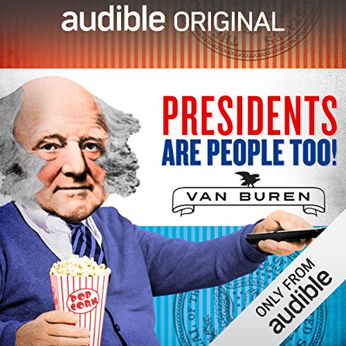 Ep. 11: Martin Van Buren (Presidents Are People Too)                   By:                                                                                                                                 Alexis Coe,                                                                                        Elliott Kalan                           Length: 27 mins     4 ratings     Overall 4.8