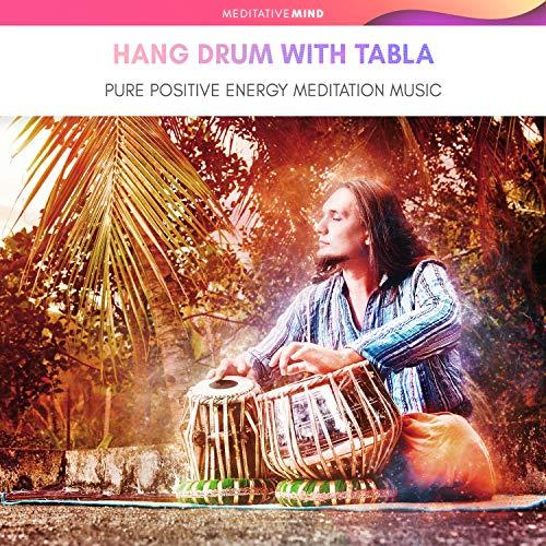 Hang Drum with Tabla - Pure Positive Energy Meditation Music