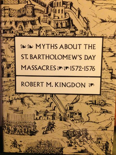 Myths about the St. Bartholomew's Day Massacres, 1572-1576