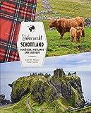 Reiseführer Schottland: Sehnsucht Schottland. Schlösser, Highlands und Legenden. Alle Highlights...