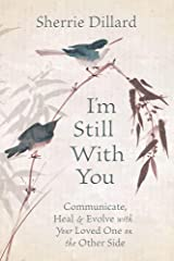 I'm Still With You: Communicate, Heal & Evolve with Your Loved One on the Other Side Kindle Edition
