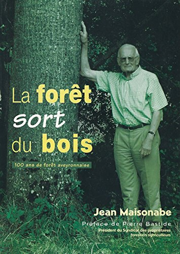 La forêt sort du bois : 100 ans de forêt aveyronnaise