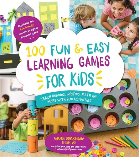 Boyarshinov, A: 100 Fun & Easy Learning Games for Kids: Teach Reading, Writing, Math and More with Fun Activities